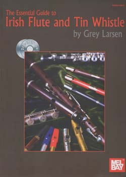 Grey Larsen The Essential Guide to Irish Flute and Tin Whistle PDF